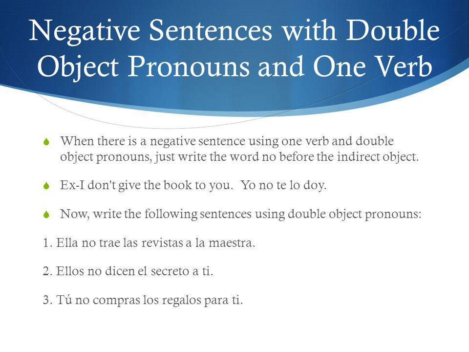 Double Object Pronouns with Two Verbs When there are two verbs together, you can attach first the indirect object and then the direct object to the end of the verb.
