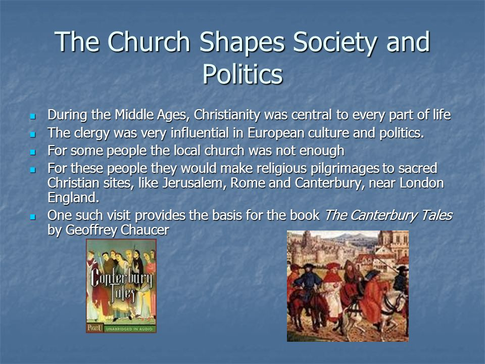 The Church Shapes Society and Politics During the Middle Ages, Christianity was central to every part of life During the Middle Ages, Christianity was
