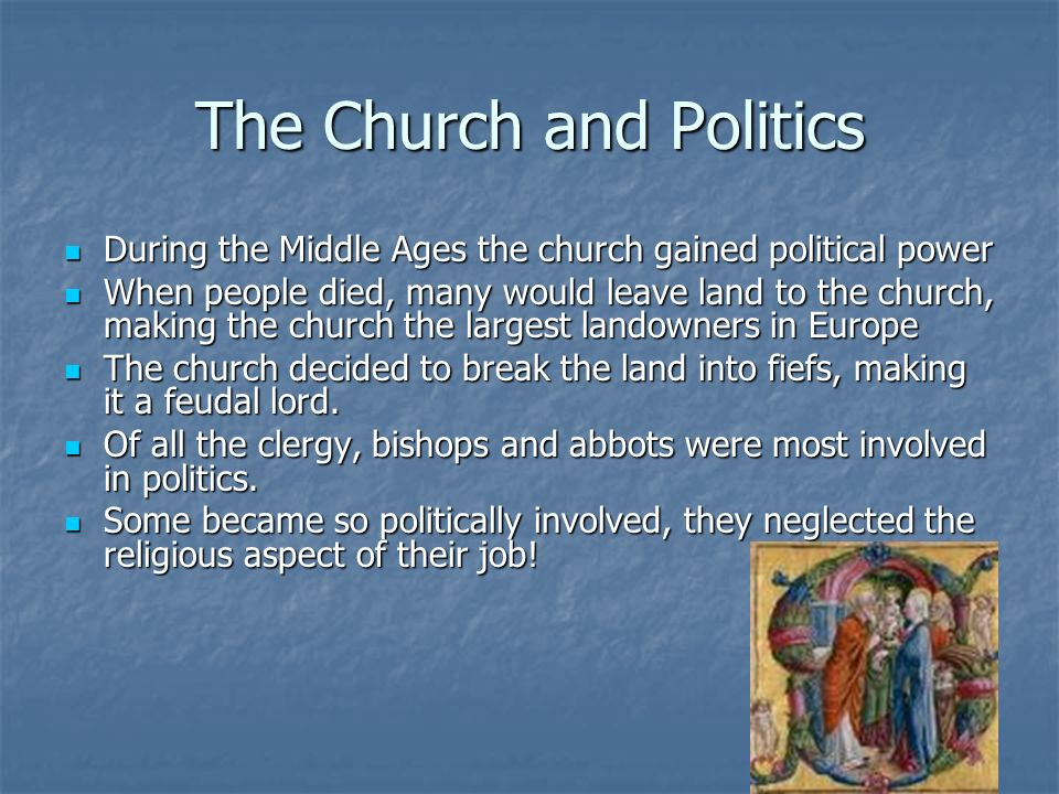 The Church and Politics During the Middle Ages the church gained political power During the Middle Ages the church gained political power When people