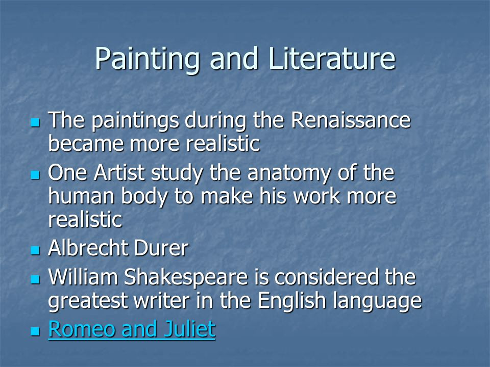 Painting and Literature The paintings during the Renaissance became more realistic The paintings during the Renaissance became more realistic One Arti