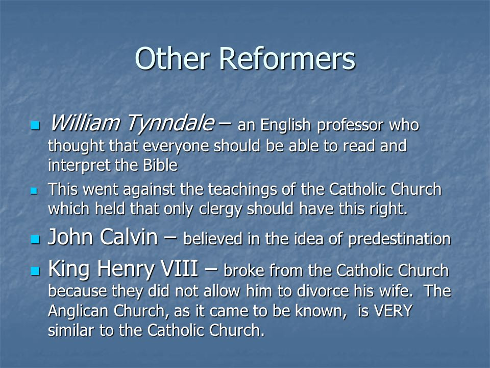 Other Reformers William Tynndale – an English professor who thought that everyone should be able to read and interpret the Bible William Tynndale – an