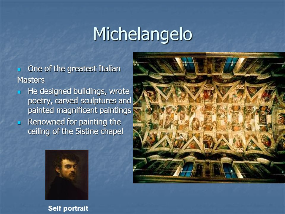 Michelangelo One of the greatest Italian One of the greatest ItalianMasters He designed buildings, wrote poetry, carved sculptures and painted magnifi