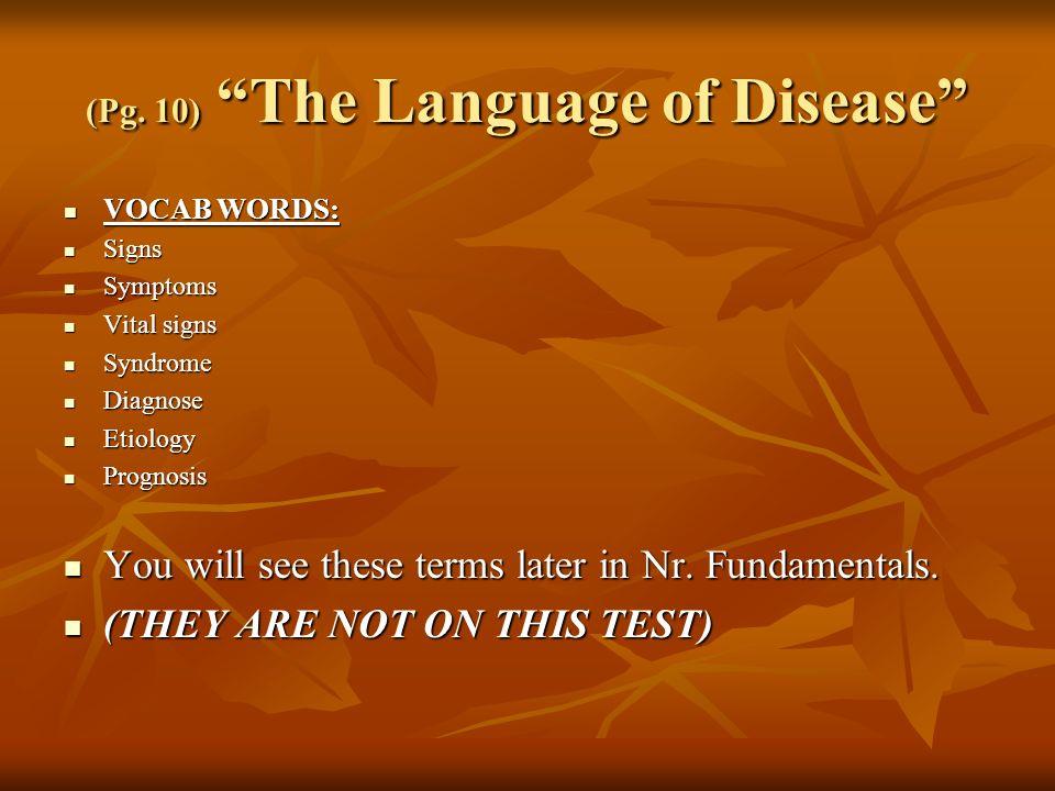 (Pg. 10) The Language of Disease VOCAB WORDS: VOCAB WORDS: Signs Signs Symptoms Symptoms Vital signs Vital signs Syndrome Syndrome Diagnose Diagnose E