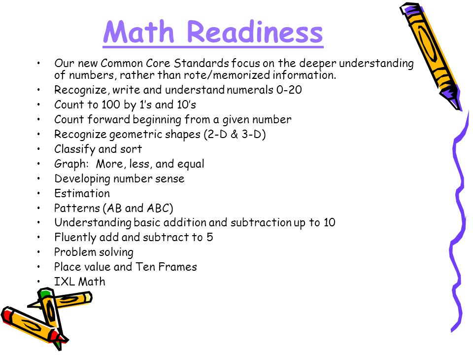 Math Readiness Our new Common Core Standards focus on the deeper understanding of numbers, rather than rote/memorized information.