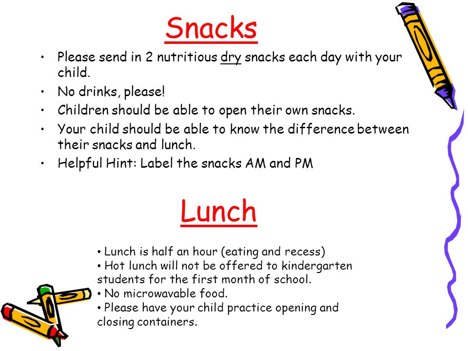 Snacks Please send in 2 nutritious dry snacks each day with your child.