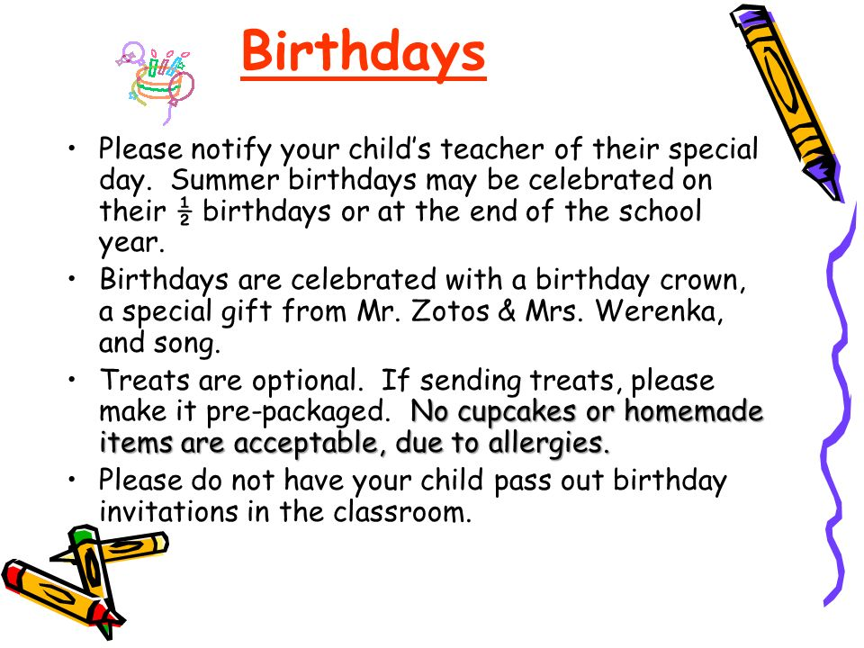 Birthdays Please notify your childs teacher of their special day.