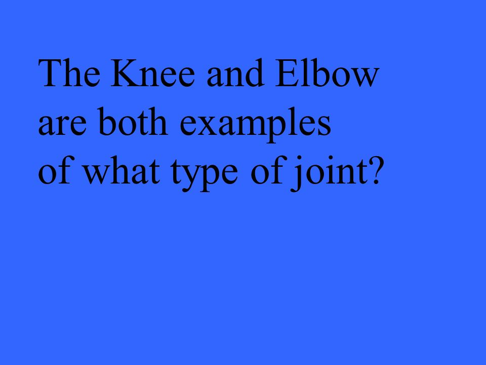 The Knee and Elbow are both examples of what type of joint?