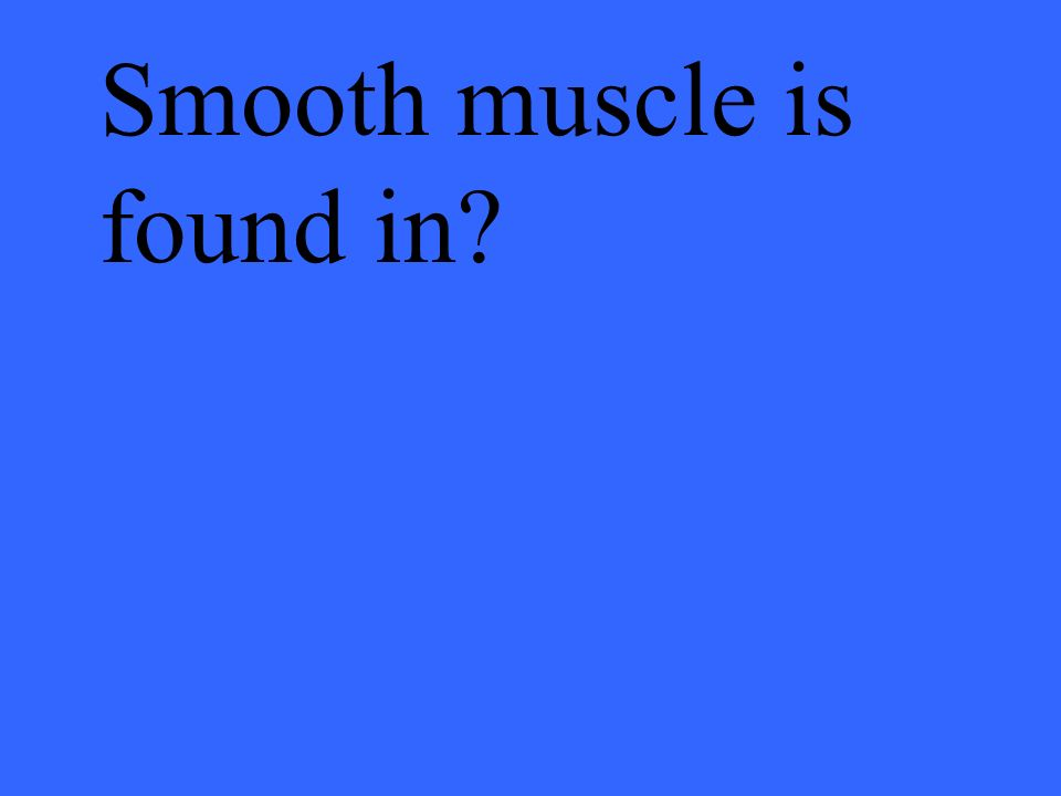 Smooth muscle is found in?