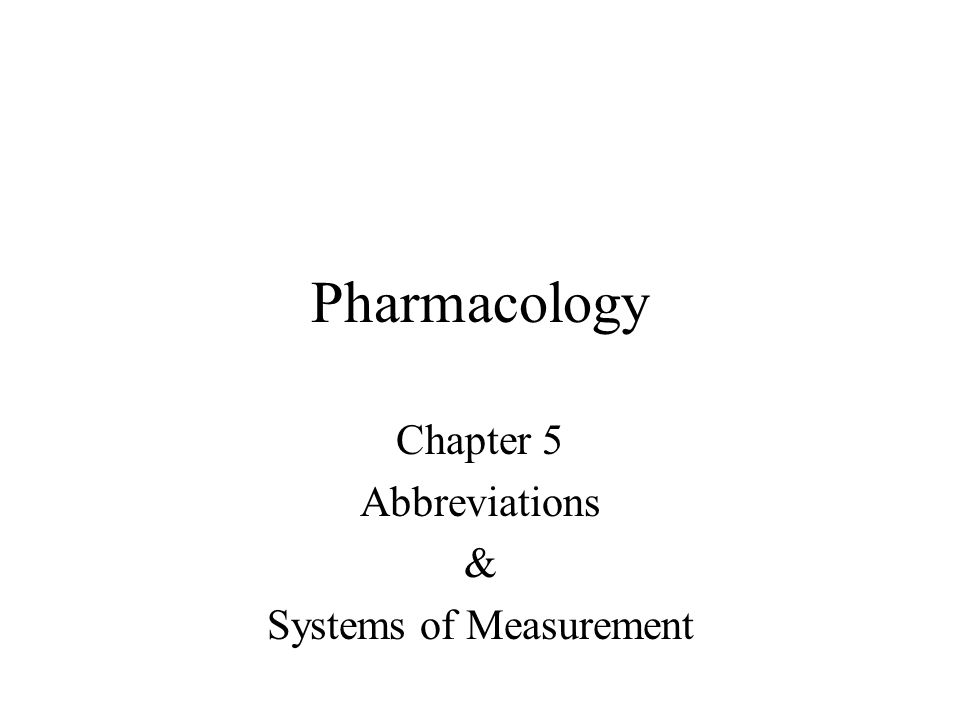 Pharmacology Chapter 5 Abbreviations & Systems of Measurement