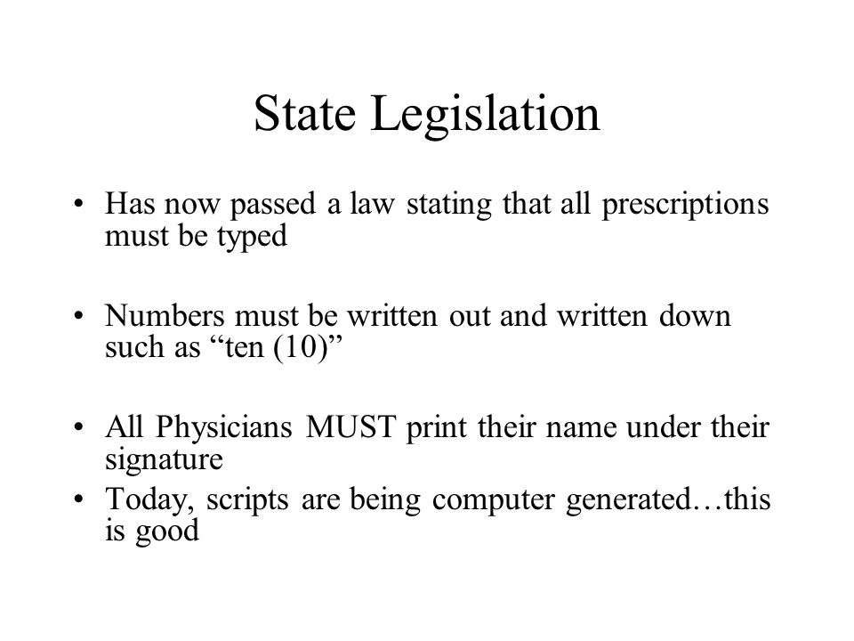 State Legislation Has now passed a law stating that all prescriptions must be typed Numbers must be written out and written down such as ten (10) All
