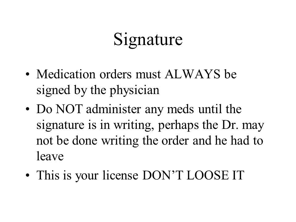 Verbal Order Usually during an emergency or if the Dr.