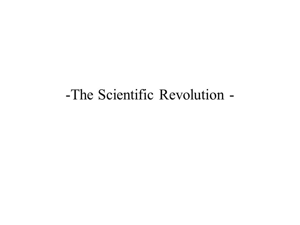 -The Scientific Revolution -