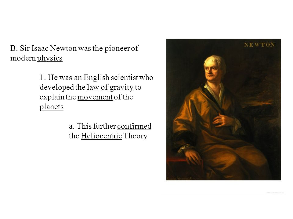B. Sir Isaac Newton was the pioneer of modern physics 1.