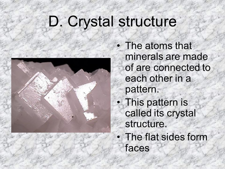 D. Crystal structure The atoms that minerals are made of are connected to each other in a pattern. This pattern is called its crystal structure. The f
