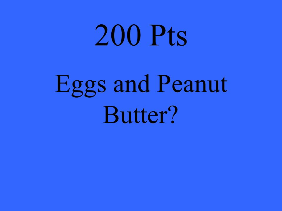 200 Pts Eggs and Peanut Butter