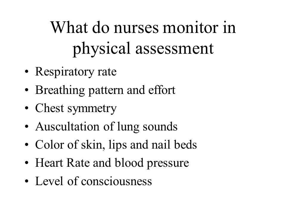 What do nurses monitor in physical assessment Respiratory rate Breathing pattern and effort Chest symmetry Auscultation of lung sounds Color of skin,