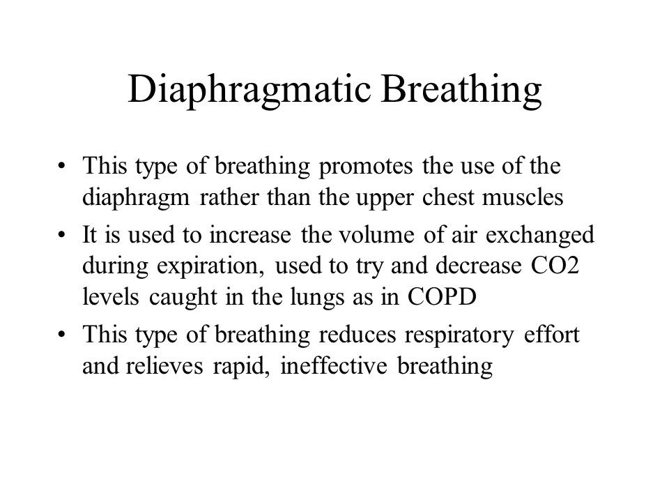 Diaphragmatic Breathing This type of breathing promotes the use of the diaphragm rather than the upper chest muscles It is used to increase the volume