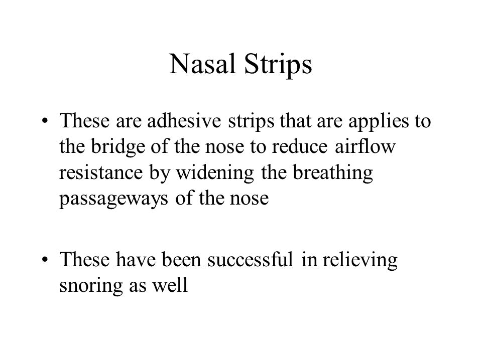 Nasal Strips These are adhesive strips that are applies to the bridge of the nose to reduce airflow resistance by widening the breathing passageways o