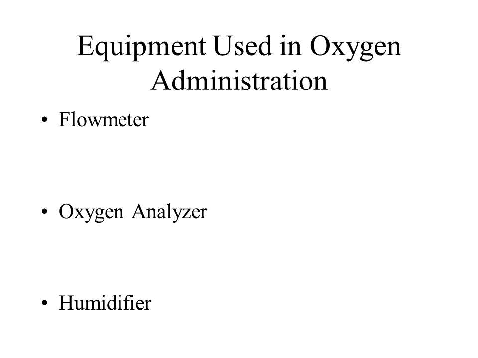 Equipment Used in Oxygen Administration Flowmeter Oxygen Analyzer Humidifier