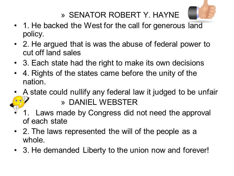 » SENATOR ROBERT Y. HAYNE 1. He backed the West for the call for generous land policy.