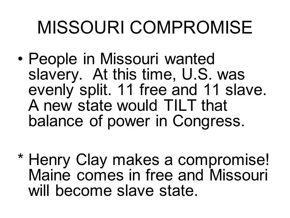 MISSOURI COMPROMISE People in Missouri wanted slavery.