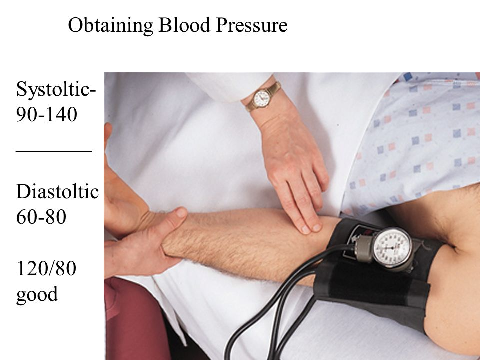 Obtaining Blood Pressure Systoltic- 90-140 _______ Diastoltic 60-80 120/80 good