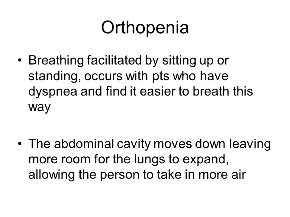 Orthopenia Breathing facilitated by sitting up or standing, occurs with pts who have dyspnea and find it easier to breath this way The abdominal cavit