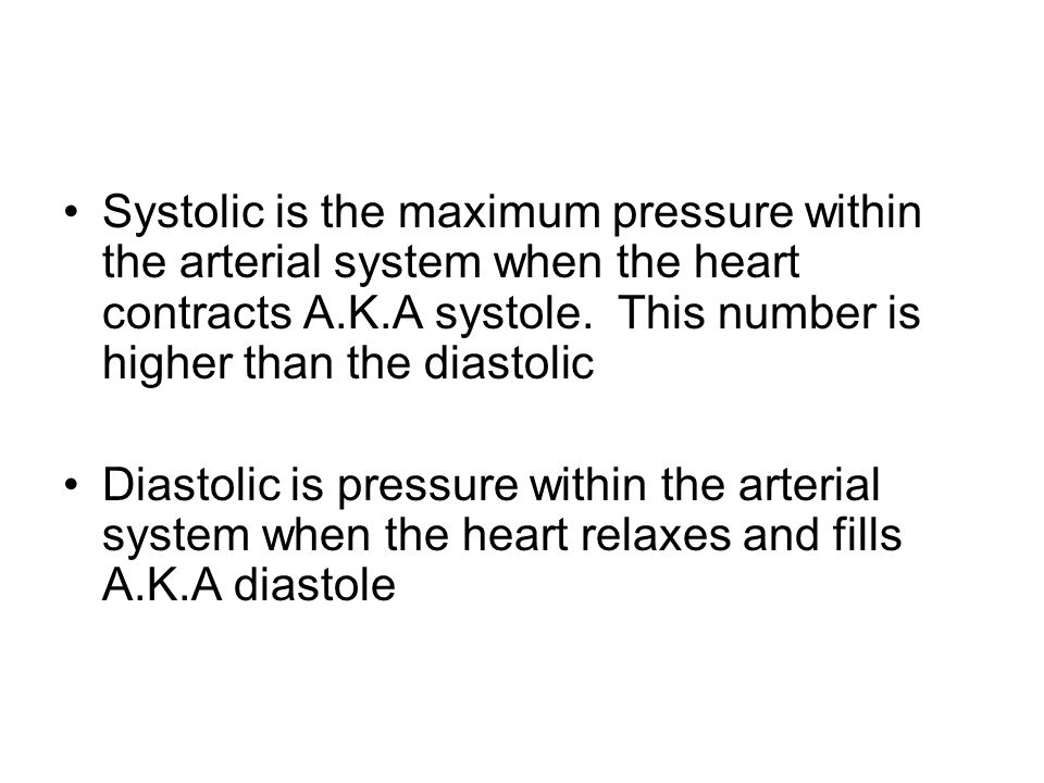 Systolic is the maximum pressure within the arterial system when the heart contracts A.K.A systole. This number is higher than the diastolic Diastolic