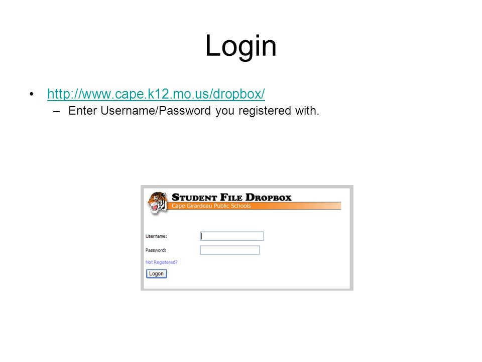 Login http://www.cape.k12.mo.us/dropbox/ –Enter Username/Password you registered with.