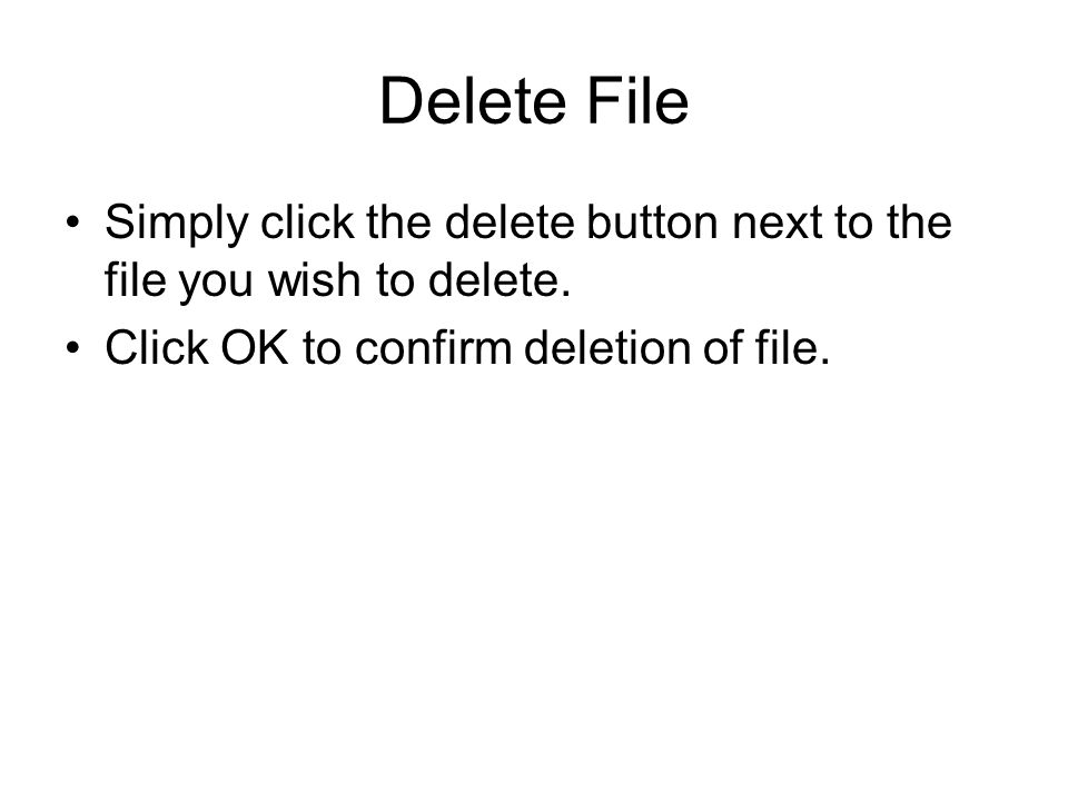 Delete File Simply click the delete button next to the file you wish to delete.