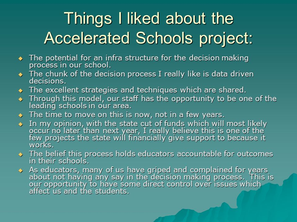 Things I liked about the Accelerated Schools project: The potential for an infra structure for the decision making process in our school.