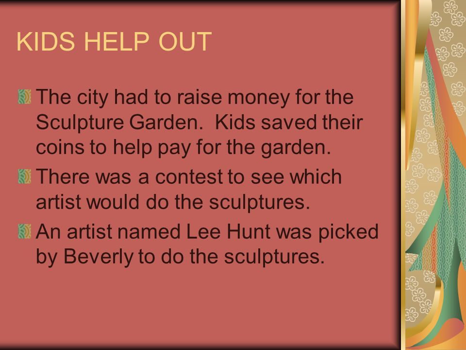 KIDS HELP OUT The city had to raise money for the Sculpture Garden.