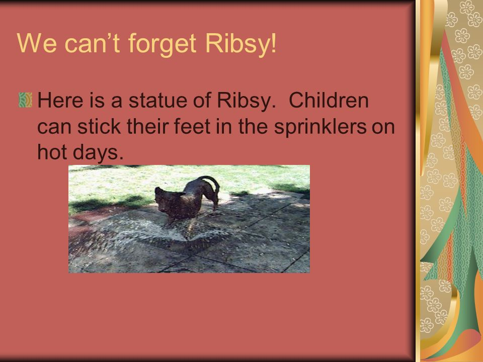 We cant forget Ribsy. Here is a statue of Ribsy.