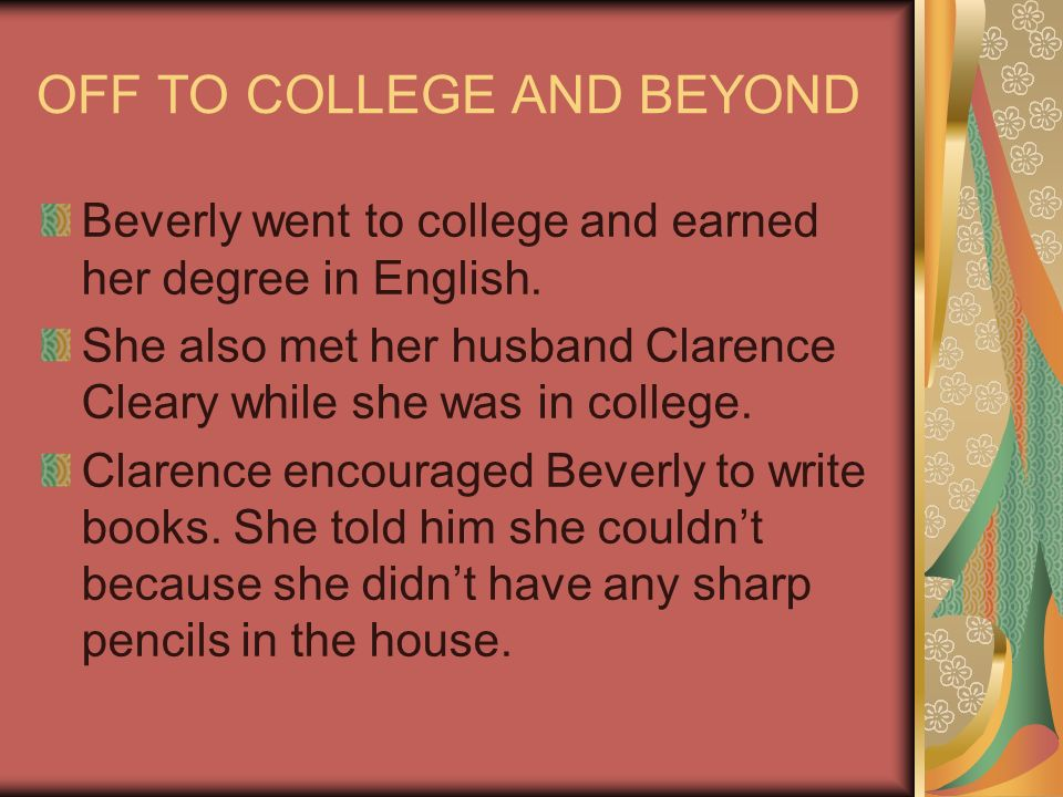 OFF TO COLLEGE AND BEYOND Beverly went to college and earned her degree in English.