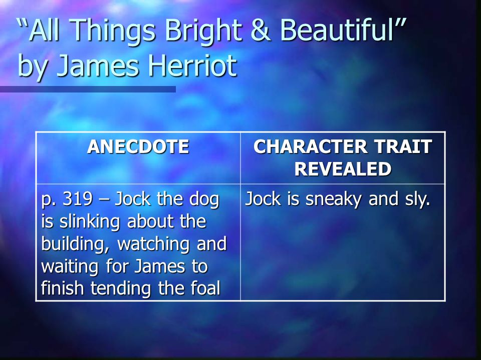 All Things Bright & Beautiful by James Herriot ANECDOTE CHARACTER TRAIT REVEALED p.