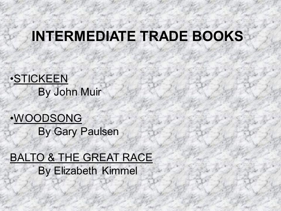 INTERMEDIATE TRADE BOOKS STICKEEN By John Muir WOODSONG By Gary Paulsen BALTO & THE GREAT RACE By Elizabeth Kimmel