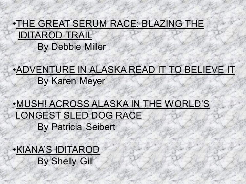 THE GREAT SERUM RACE: BLAZING THE IDITAROD TRAIL By Debbie Miller ADVENTURE IN ALASKA READ IT TO BELIEVE IT By Karen Meyer MUSH.