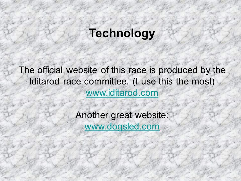 Technology The official website of this race is produced by the Iditarod race committee. (I use this the most) www.iditarod.com www.iditarod.com Anoth