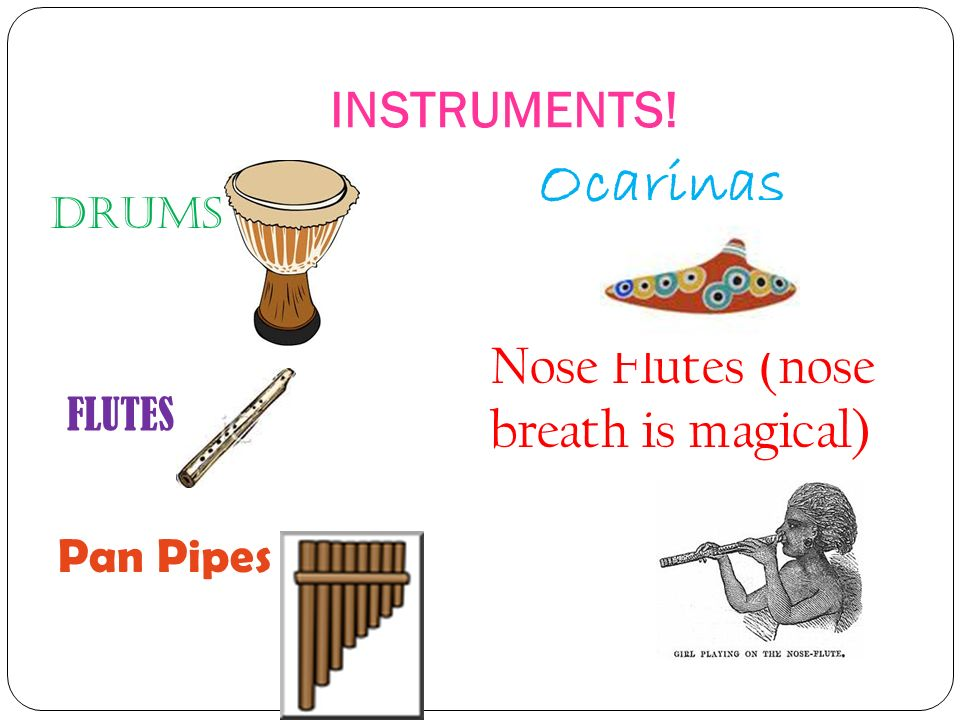 INSTRUMENTS! DRUMS FLUTES Pan Pipes Ocarinas Nose Flutes (nose breath is magical)