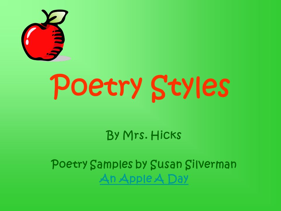 Poetry Styles By Mrs. Hicks Poetry Samples by Susan Silverman An Apple A Day