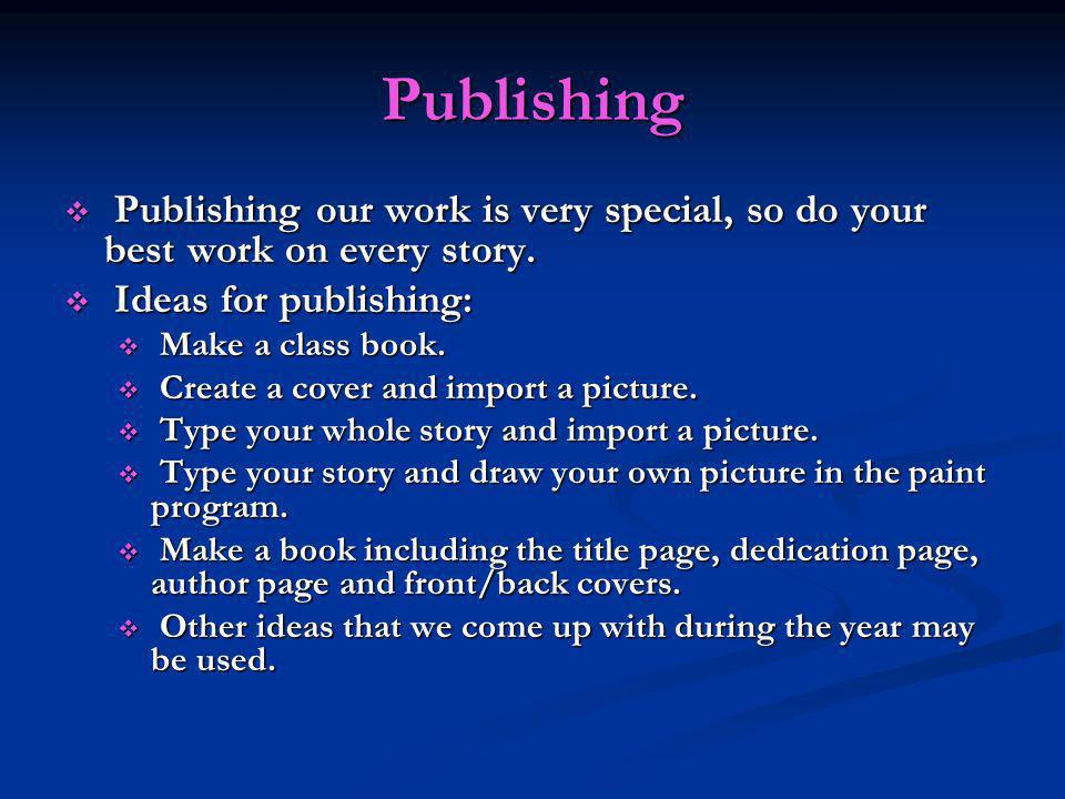 Publishing Publishing our work is very special, so do your best work on every story. Publishing our work is very special, so do your best work on ever