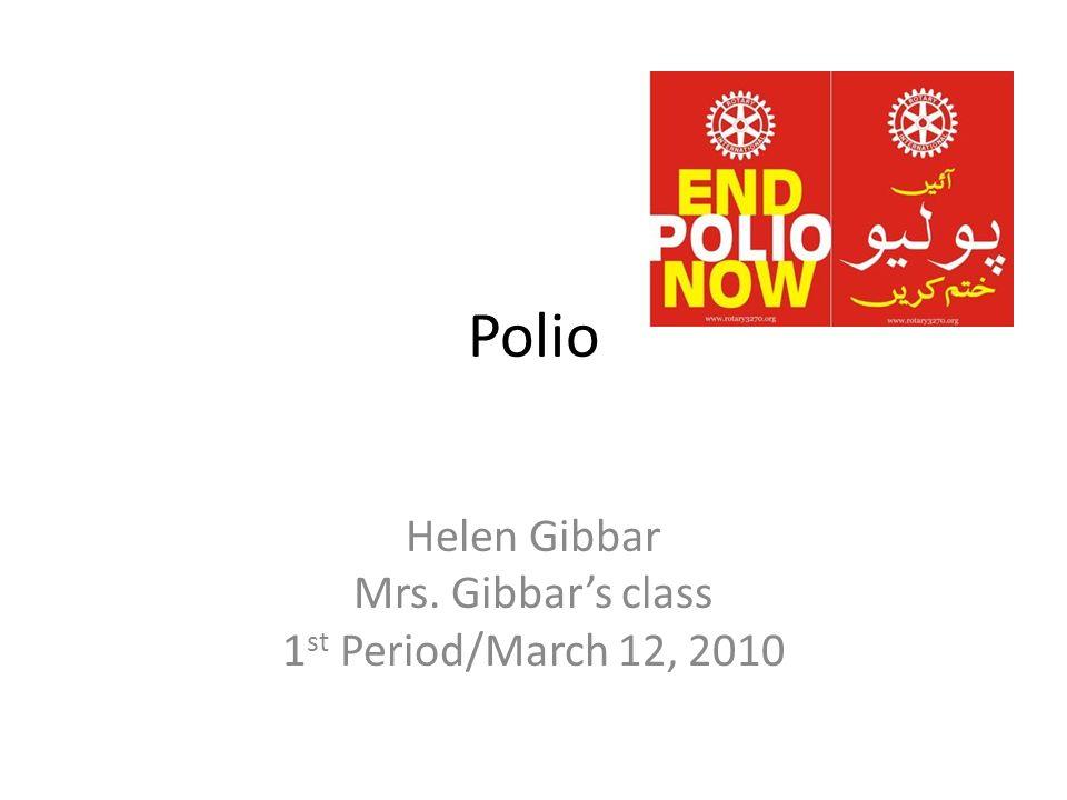 Polio Helen Gibbar Mrs. Gibbars class 1 st Period/March 12, 2010
