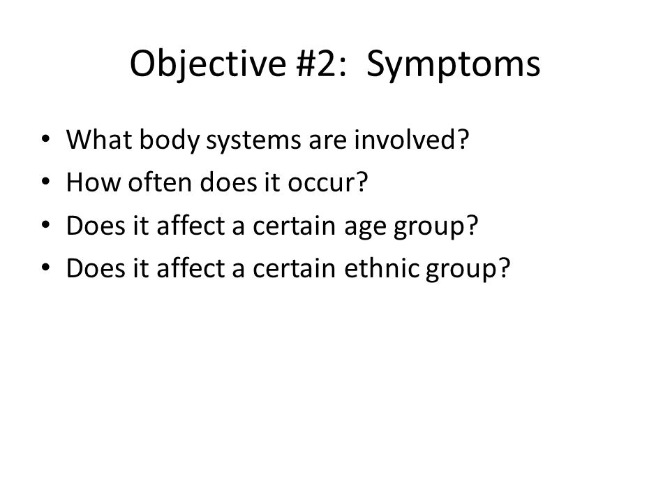 Objective #1: General General description of disease What causes it Who gets it