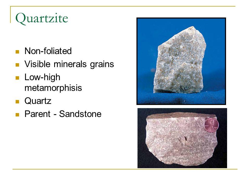 Quartzite Non-foliated Visible minerals grains Low-high metamorphisis Quartz Parent - Sandstone