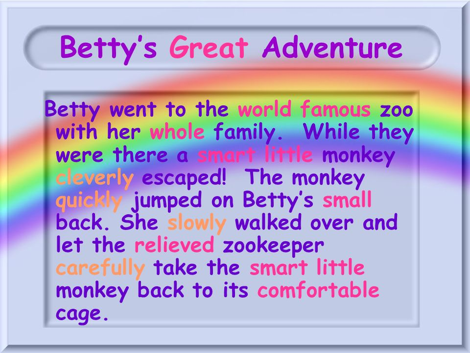 Bettys Great Adventure Betty went to the world famous zoo with her whole family.