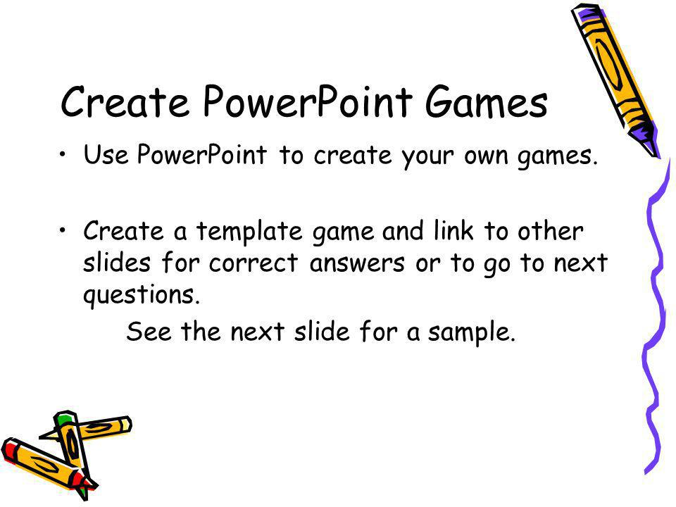 Create PowerPoint Games Use PowerPoint to create your own games.