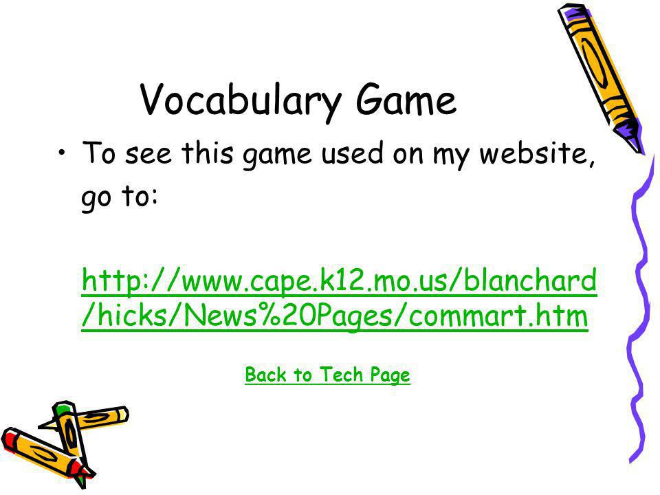 To see this game used on my website, go to: http://www.cape.k12.mo.us/blanchard /hicks/News%20Pages/commart.htm Back to Tech Page