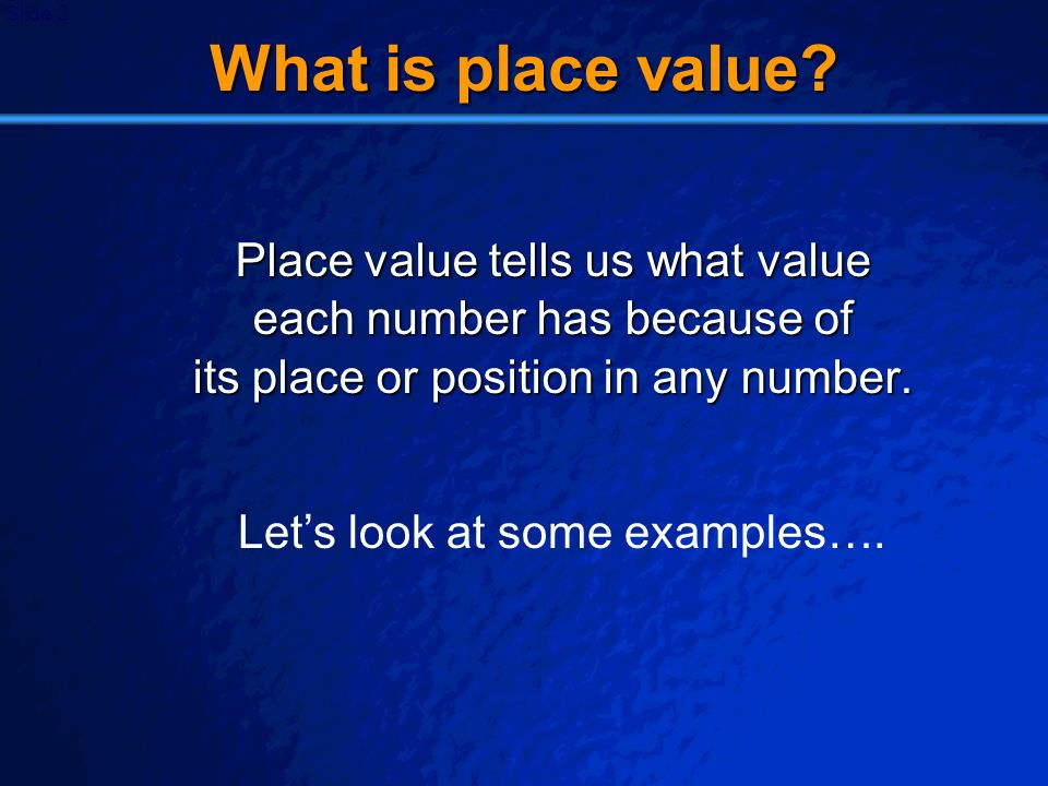 © 2003 By Default! A Free sample background from www.powerpointbackgrounds.com Slide 2 What is place value? Place value tells us what value each numbe