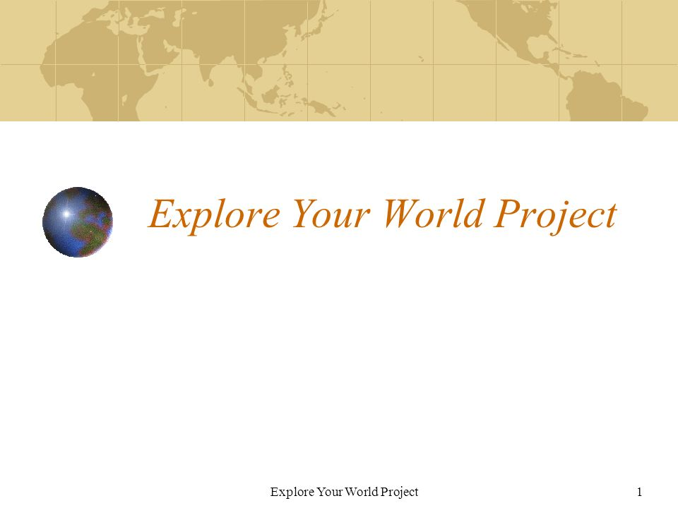 Explore Your World Project1