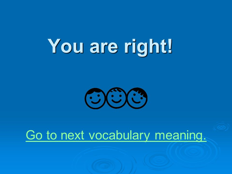 Vocabulary Match-up Click on the vocabulary word that matches its meaning.